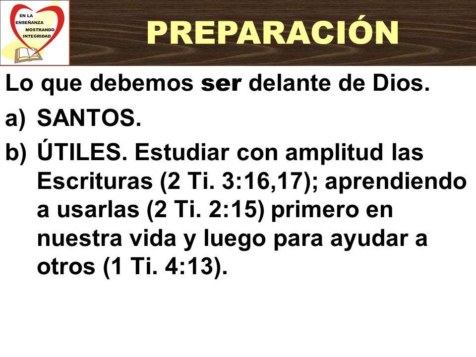 PREPARACIÓN Lo que debemos ser delante de Dios. SANTOS.