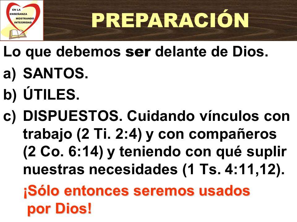 PREPARACIÓN Lo que debemos ser delante de Dios. SANTOS. ÚTILES.