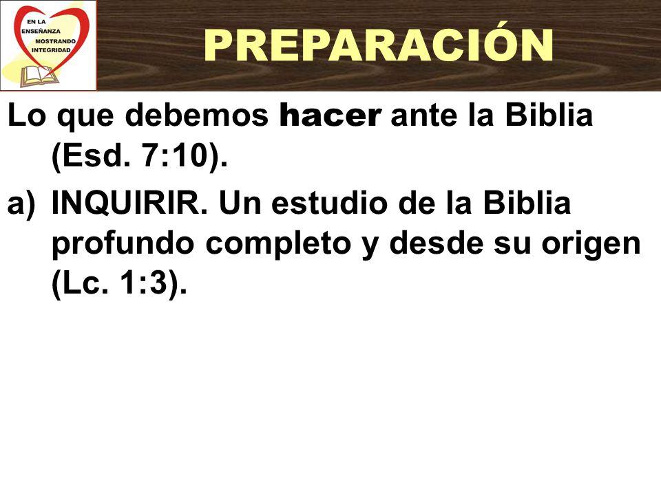 PREPARACIÓN Lo que debemos hacer ante la Biblia (Esd. 7:10).