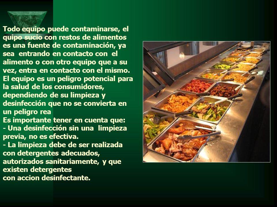 Todo equipo puede contaminarse, el quipo sucio con restos de alimentos es una fuente de contaminación, ya sea entrando en contacto con el alimento o con otro equipo que a su vez, entra en contacto con el mismo.