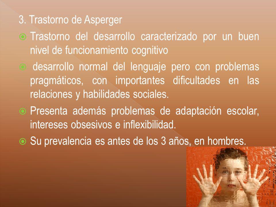 3. Trastorno de Asperger Trastorno del desarrollo caracterizado por un buen nivel de funcionamiento cognitivo.