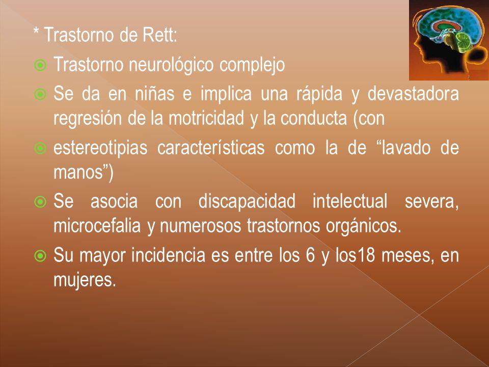 * Trastorno de Rett: Trastorno neurológico complejo. Se da en niñas e implica una rápida y devastadora regresión de la motricidad y la conducta (con.