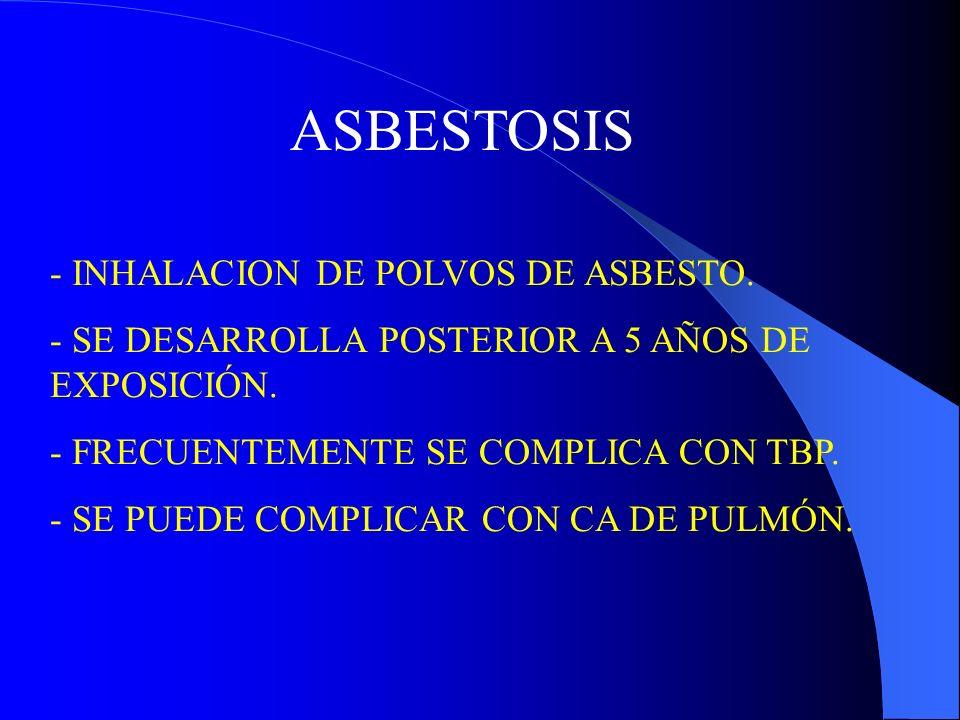 ASBESTOSIS - INHALACION DE POLVOS DE ASBESTO.