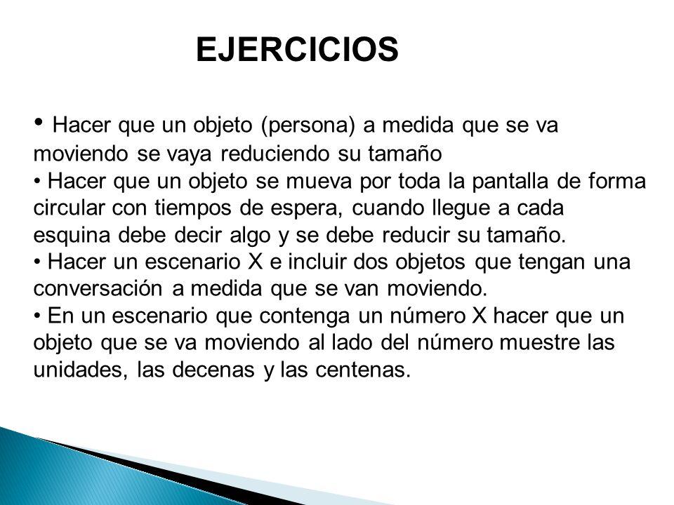 EJERCICIOS Hacer que un objeto (persona) a medida que se va moviendo se vaya reduciendo su tamaño.