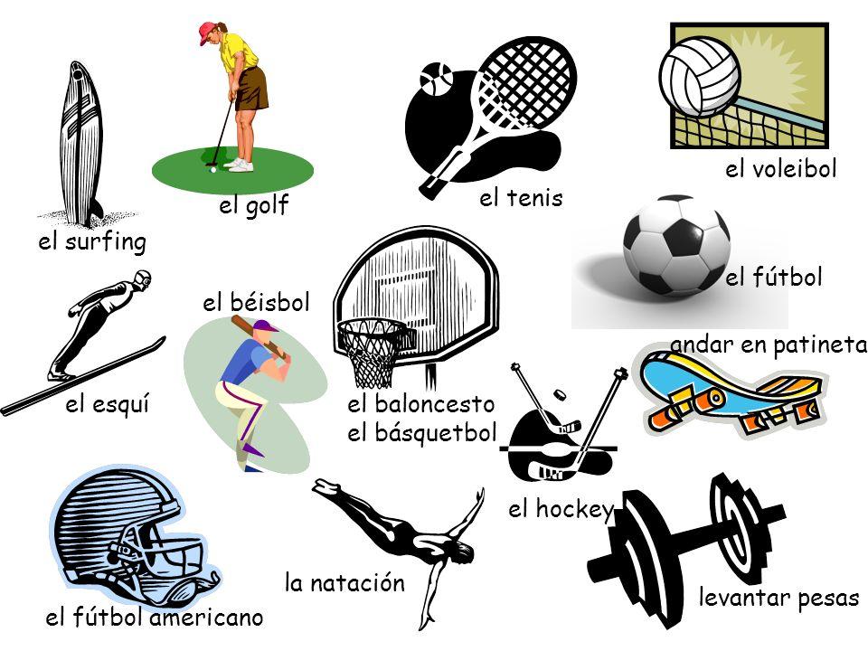 el voleibolel tenis. el golf. el surfing. el fútbol. el béisbol. andar en patineta. el esquí. el baloncesto.