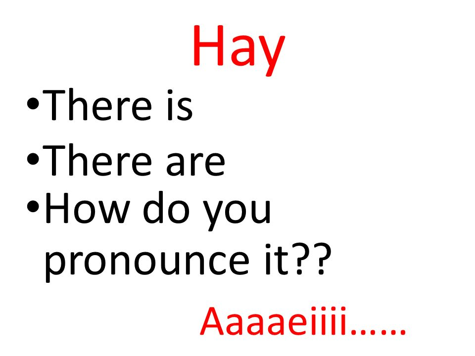 Hay There is There are How do you pronounce it Aaaaeiiii……