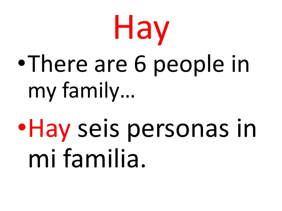 Hay There are 6 people in my family… Hay seis personas in mi familia.