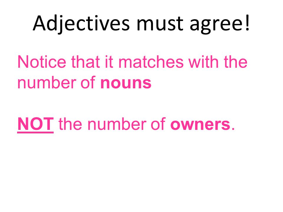 Adjectives must agree! Notice that it matches with the number of nouns