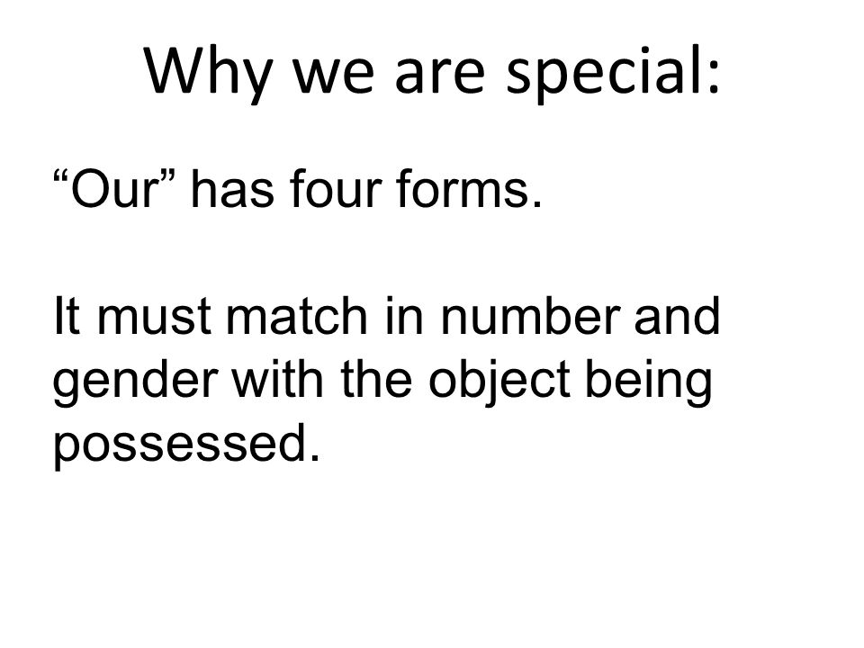 Why we are special: Our has four forms.