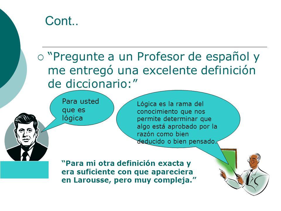 Cont.. Pregunte a un Profesor de español y me entregó una excelente definición de diccionario: Para usted que es lógica.