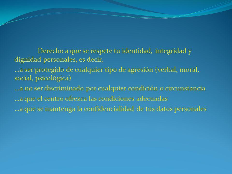 Derecho a que se respete tu identidad, integridad y dignidad personales, es decir,