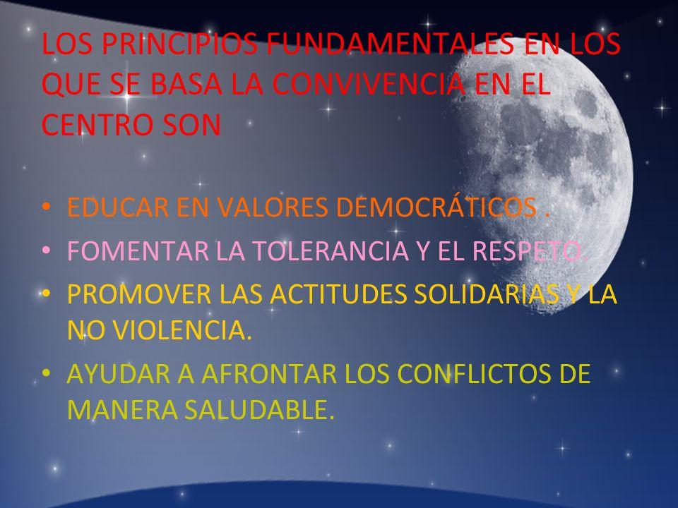 LOS PRINCIPIOS FUNDAMENTALES EN LOS QUE SE BASA LA CONVIVENCIA EN EL CENTRO SON