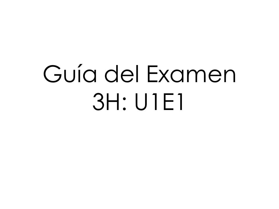 Guía del Examen 3H: U1E1