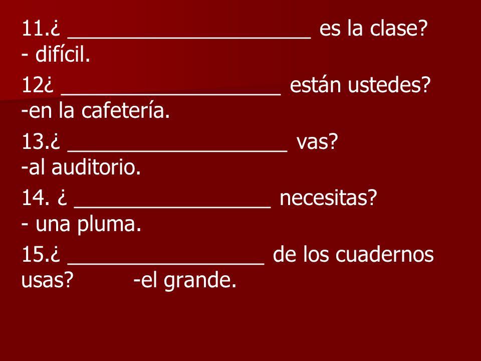 11. ¿ _____________________ es la clase. - difícil