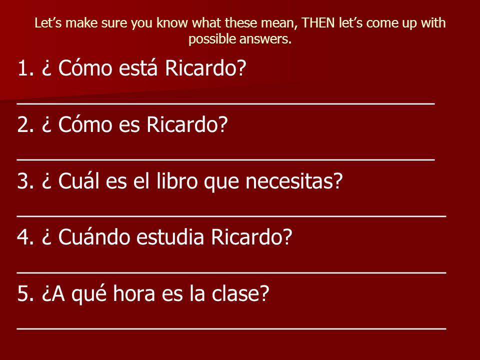 1. ¿ Cómo está Ricardo ____________________________________