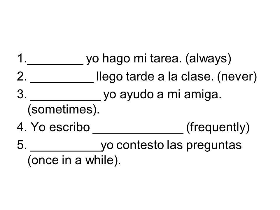 1.________ yo hago mi tarea. (always)
