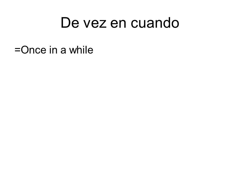 De vez en cuando =Once in a while