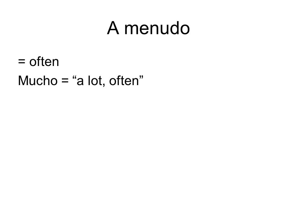 A menudo = often Mucho = a lot, often