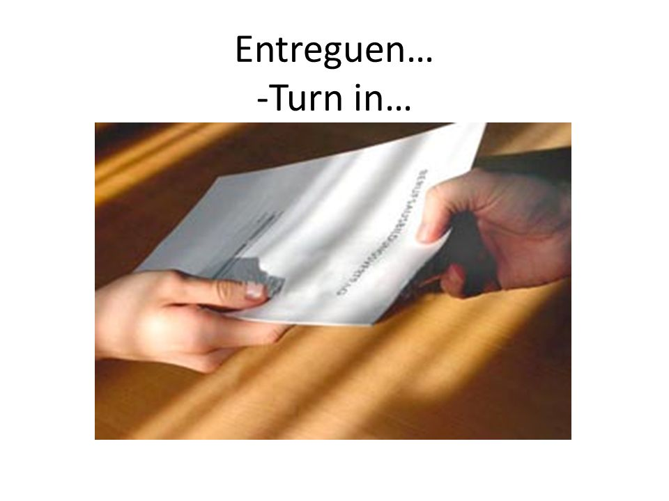 Entreguen… -Turn in…