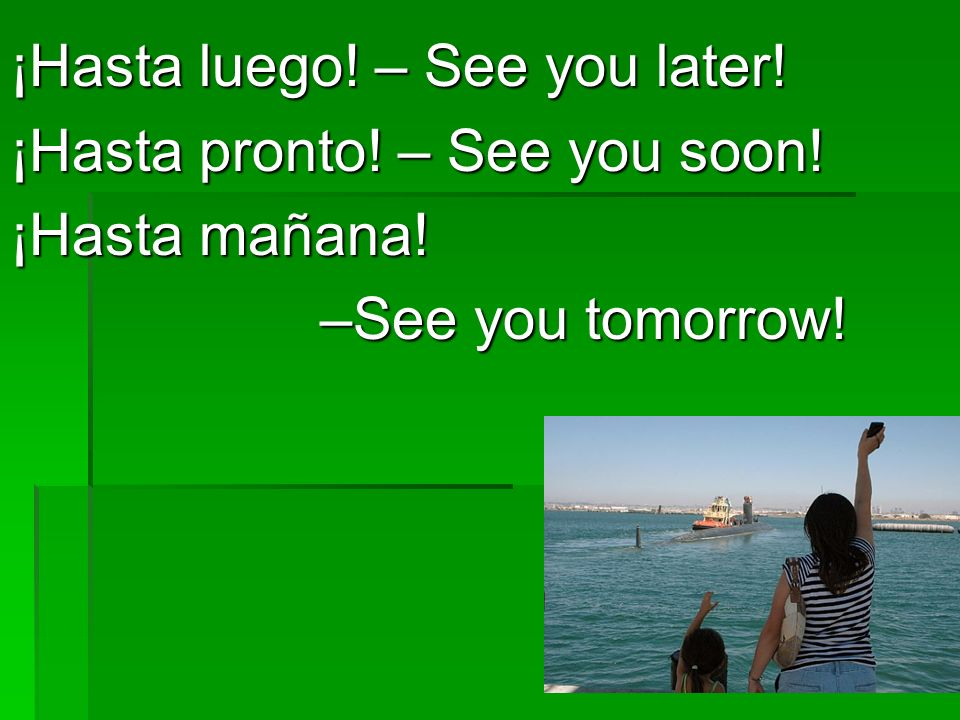 ¡Hasta luego! – See you later!