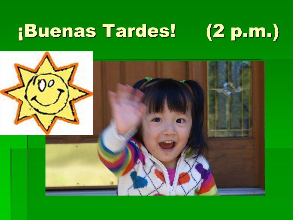 ¡Buenas Tardes! (2 p.m.)