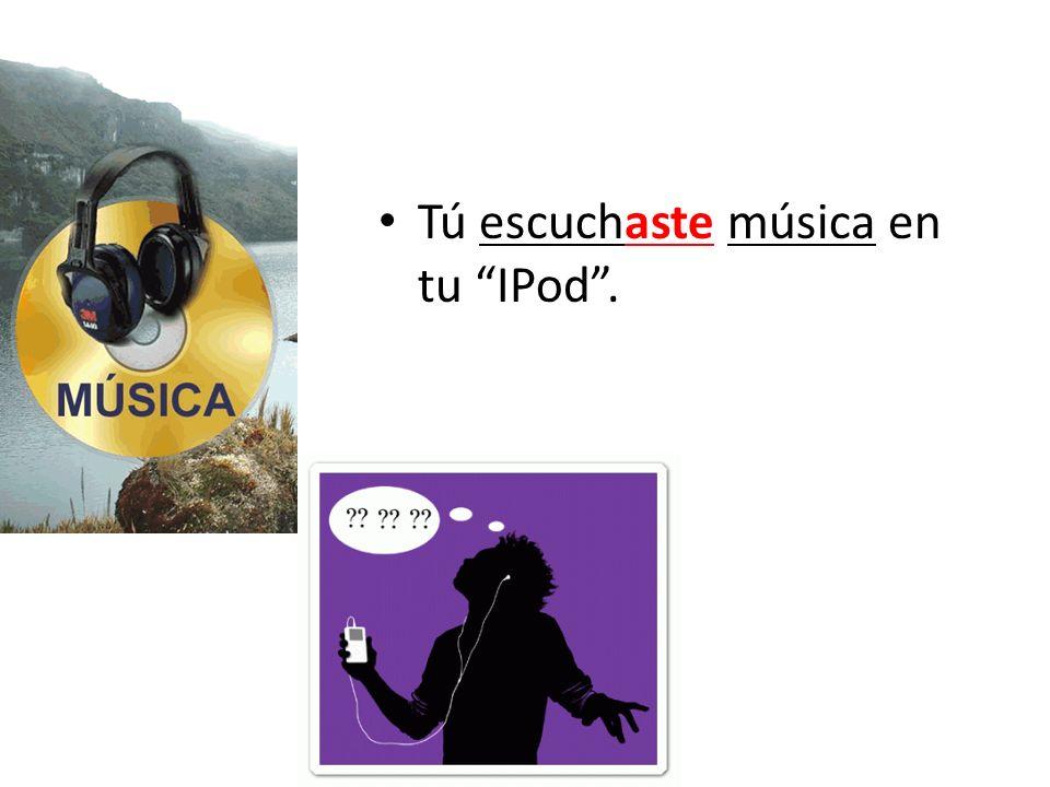 Tú escuchaste música en tu IPod .