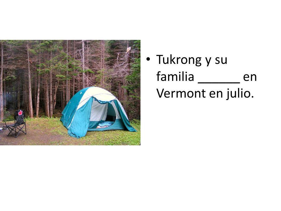 Tukrong y su familia ______ en Vermont en julio.