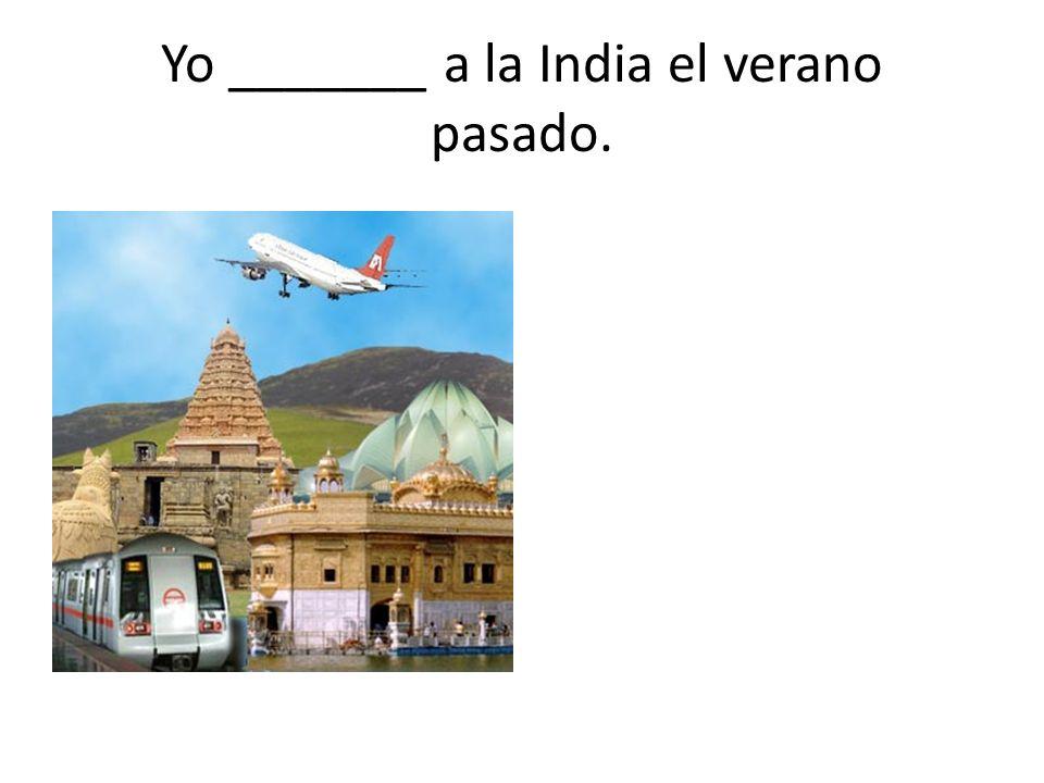 Yo _______ a la India el verano pasado.
