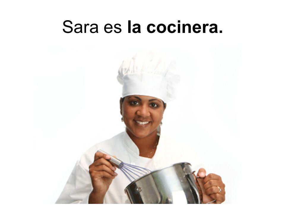 Sara es la cocinera.