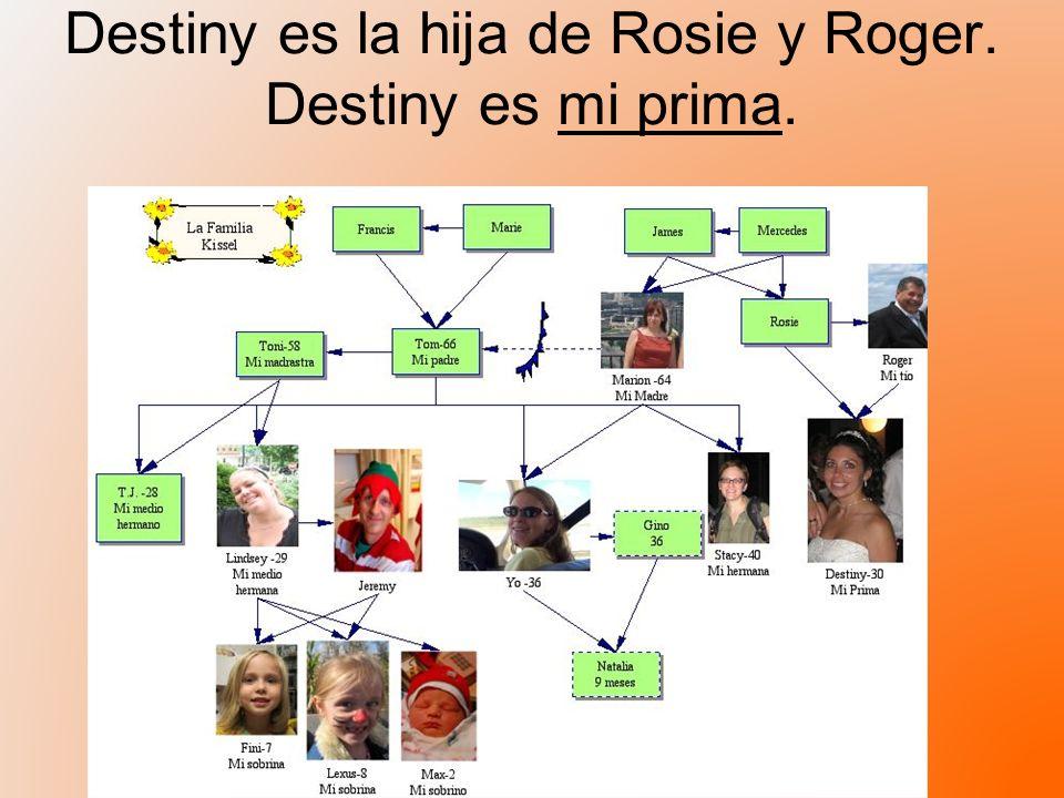 Destiny es la hija de Rosie y Roger. Destiny es mi prima.
