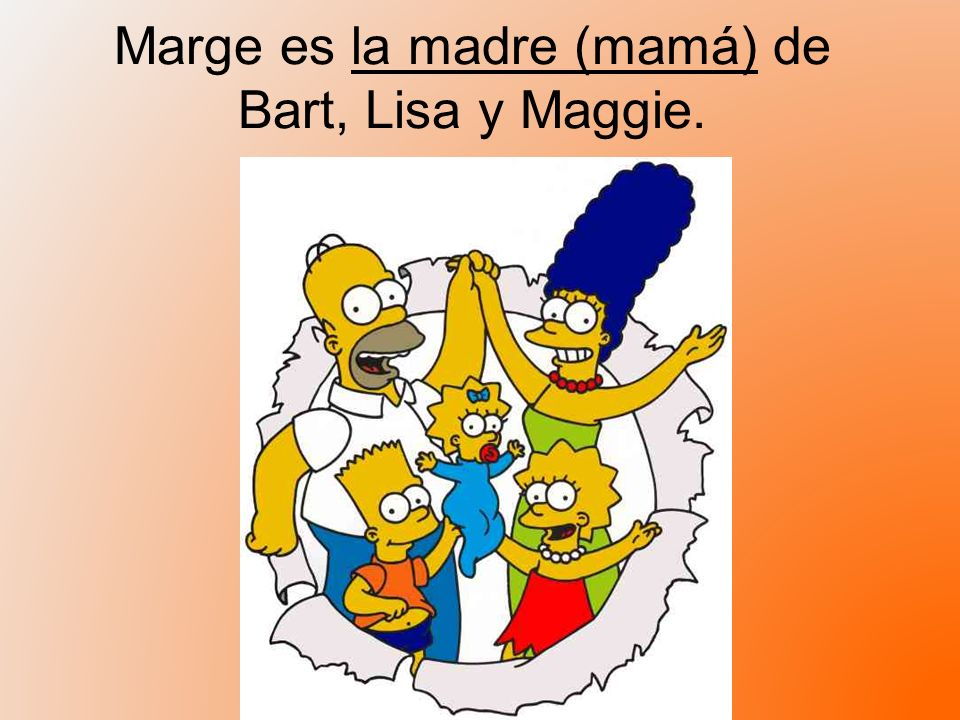 Marge es la madre (mamá) de Bart, Lisa y Maggie.