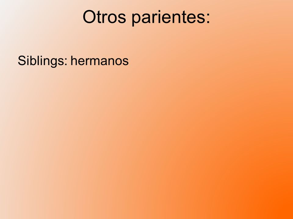 Otros parientes: Siblings: hermanos