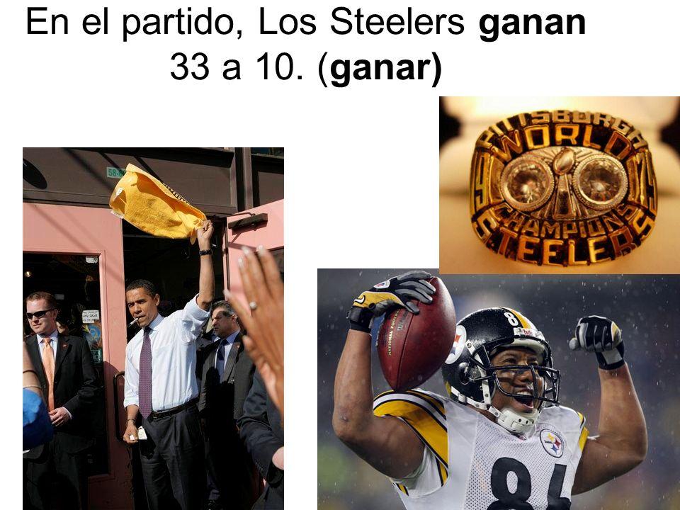 En el partido, Los Steelers ganan 33 a 10. (ganar)