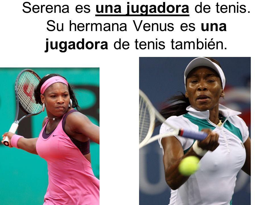 Serena es una jugadora de tenis