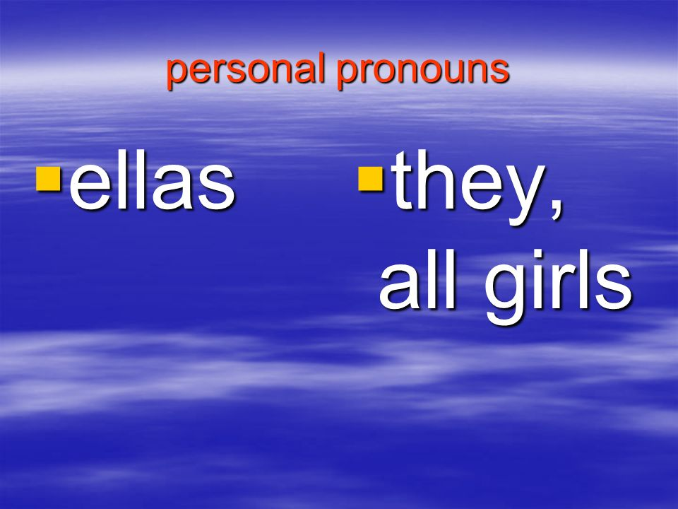 personal pronouns ellas they, all girls