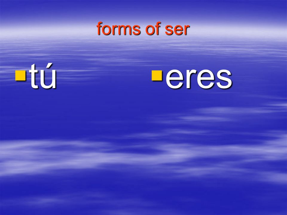 forms of ser tú eres