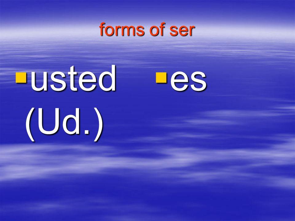 forms of ser usted (Ud.) es