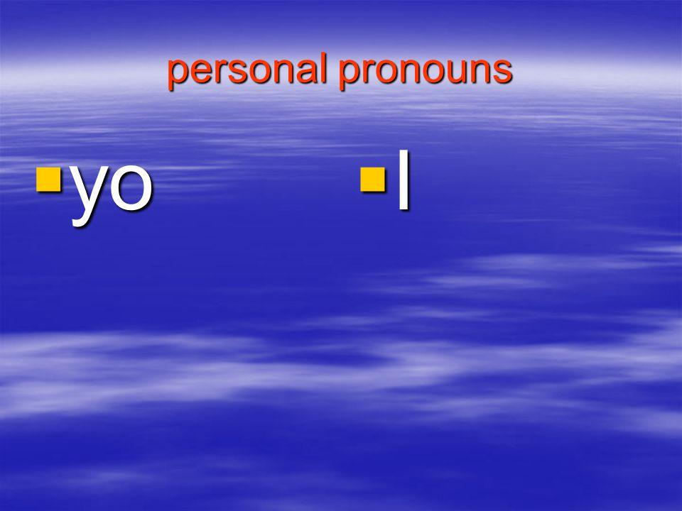 personal pronouns yo I