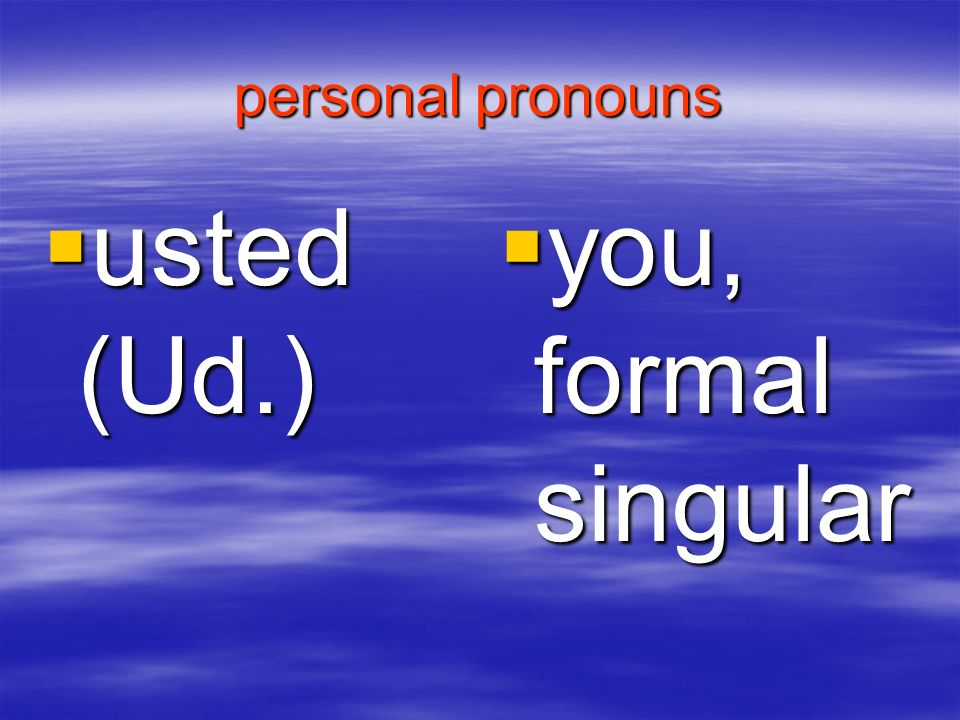 personal pronouns usted (Ud.) you, formal singular
