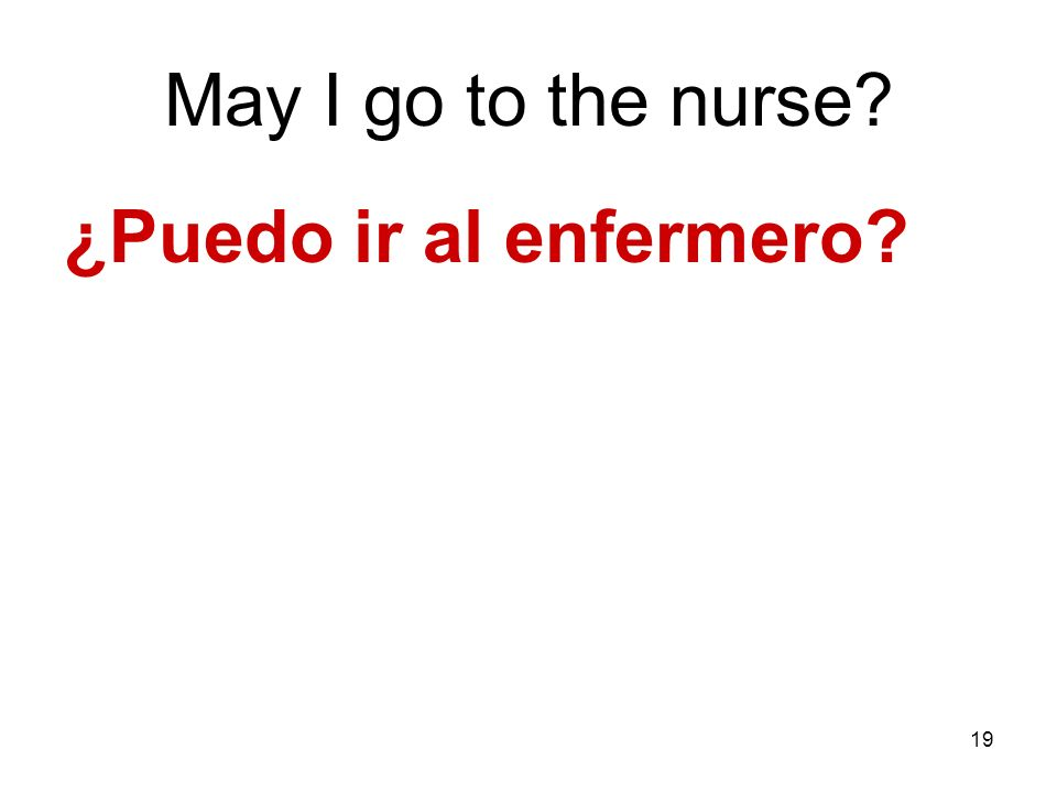 May I go to the nurse ¿Puedo ir al enfermero