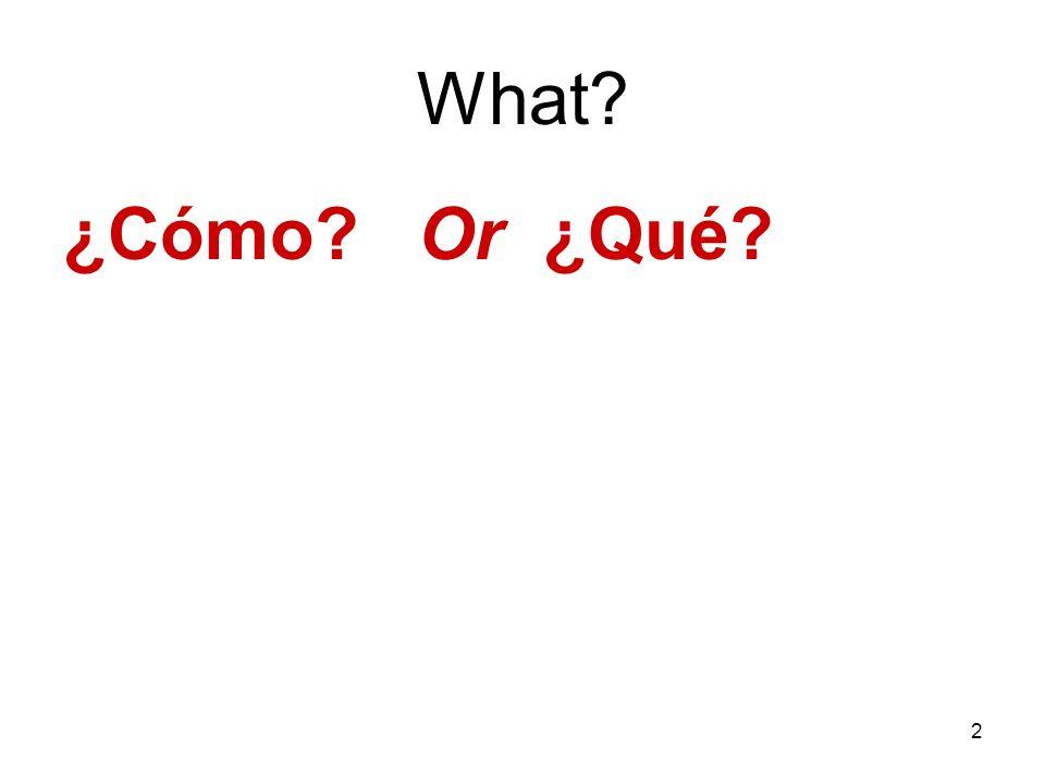 What ¿Cómo Or ¿Qué