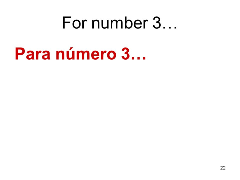 For number 3… Para número 3…