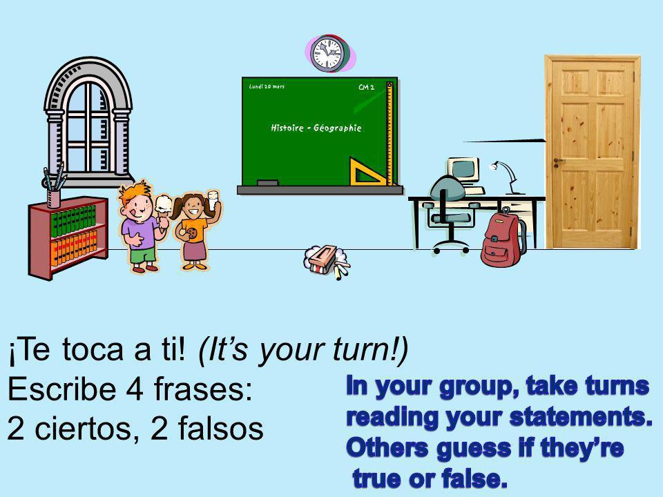¡Te toca a ti! (It's your turn!) Escribe 4 frases: 2 ciertos, 2 falsos