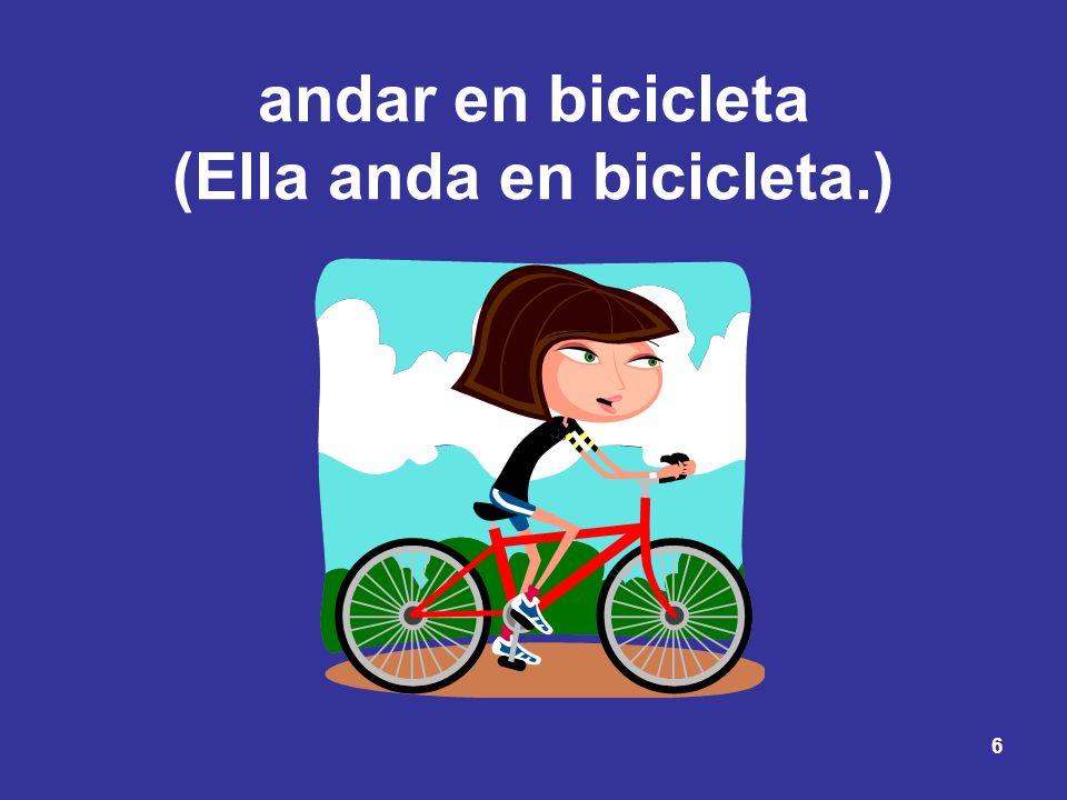 andar en bicicleta (Ella anda en bicicleta.)