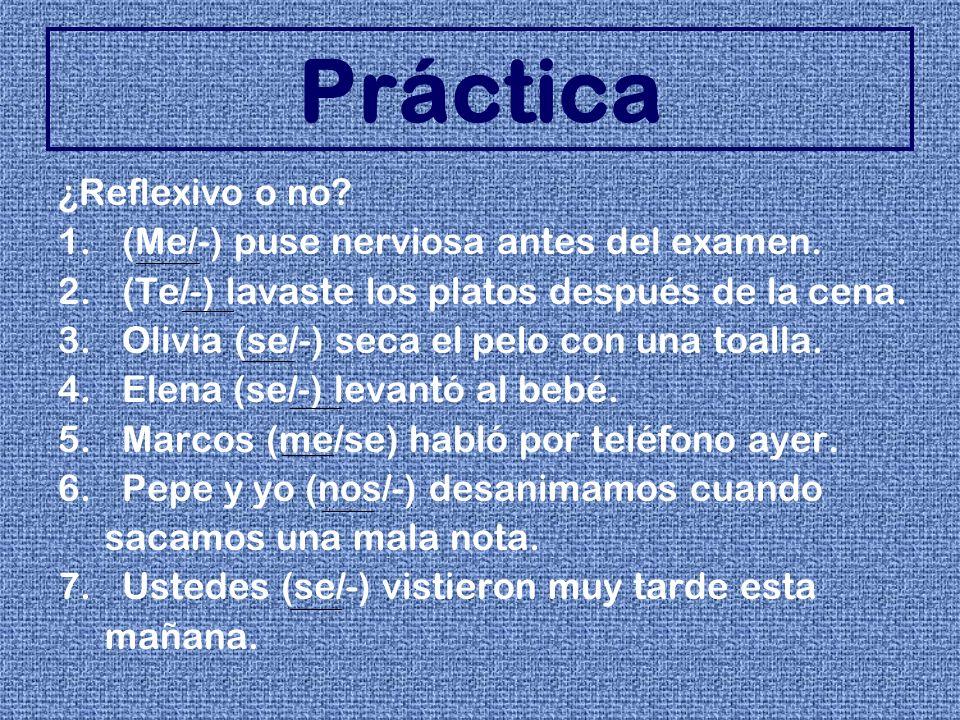 Práctica ¿Reflexivo o no (Me/-) puse nerviosa antes del examen.