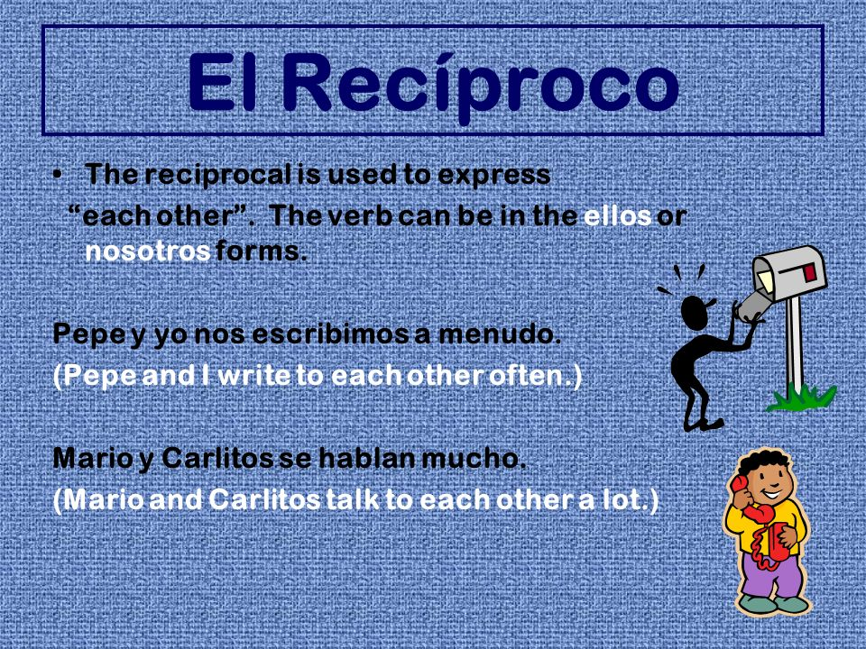 El Recíproco The reciprocal is used to express