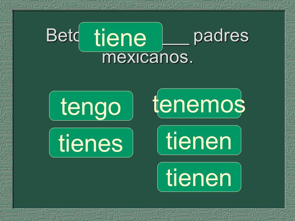 Beto __________ padres mexicanos.
