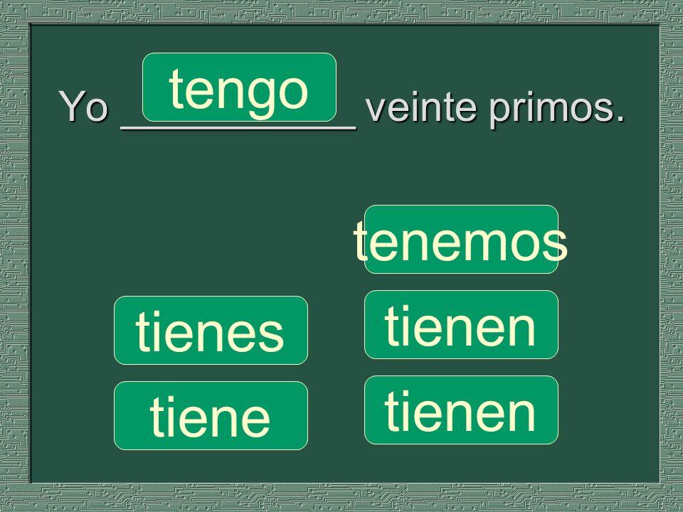 Yo __________ veinte primos.