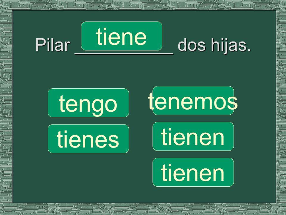 Pilar __________ dos hijas.