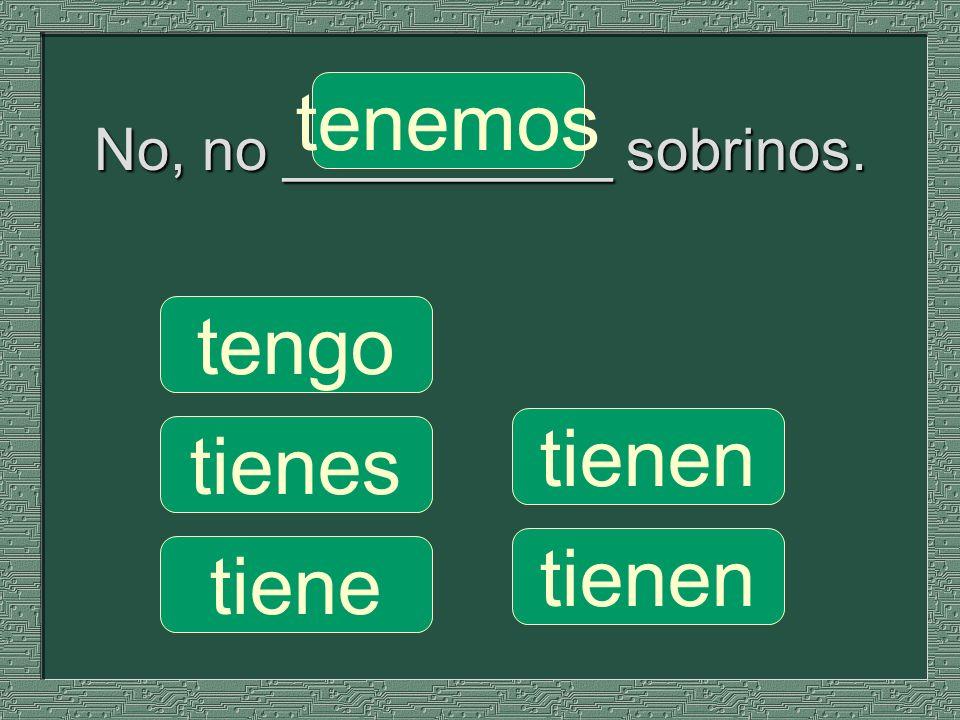 No, no __________ sobrinos.